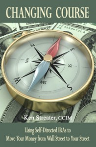 Changing Course: Using Self Directed IRAs to  Move Your Money from Wall Street to Your Street