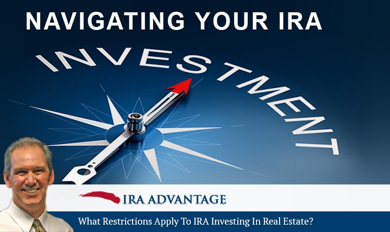 What Restrictions Apply To IRA Investing In Real Estate?