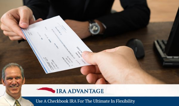 Use A Checkbook IRA For The Ultimate In Flexibility