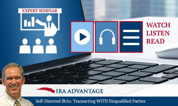 Self-Directed IRA's: Transacting WITH Disqualified Parties