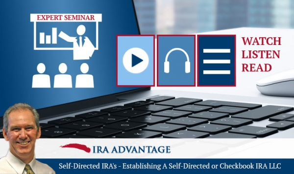 Self-Directed IRA's: Establishing A Self-Directed or Checkbook IRA LLC
