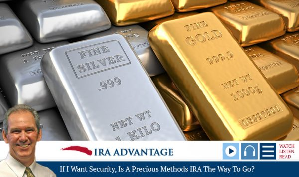If I Want Security, Is A Precious Metals IRA The Way To Go?