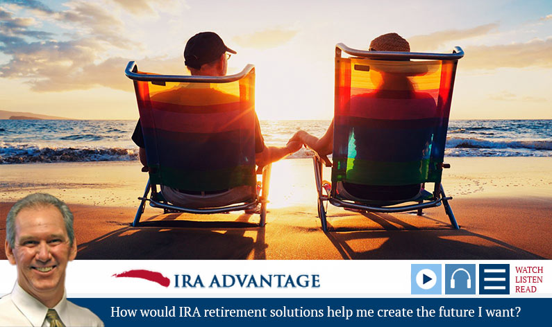 How would IRA retirement solutions help me create the future I want