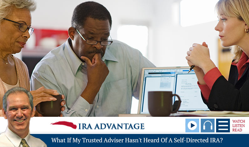 What If My Trusted Adviser Hasn't Heard Of A Self-Directed IRA