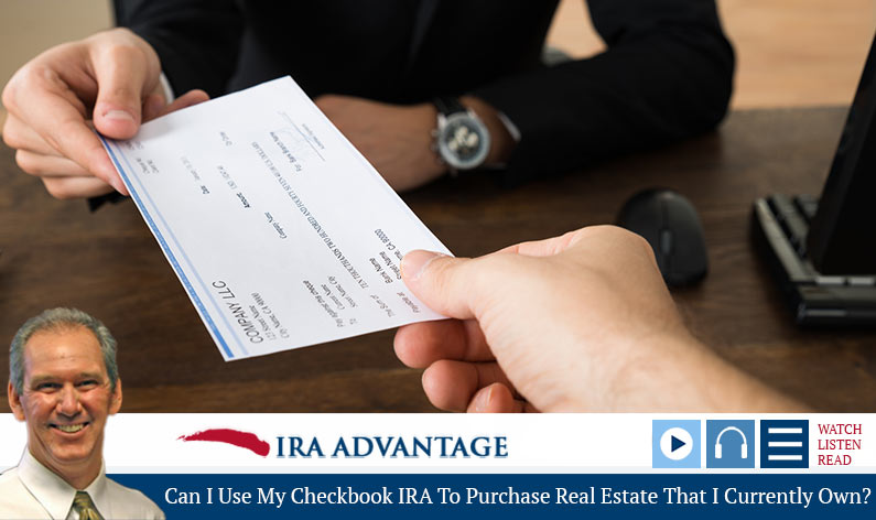 Can I Use My Checkbook IRA To Purchase Real Estate That I Currently Own