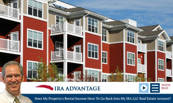 Does My Property's Rental Income Have to Go Back into My IRA LLC Real Estate Account?