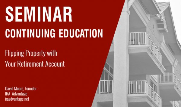 Flipping Property with Your Retirement Account, Thursday February 28th, 2019