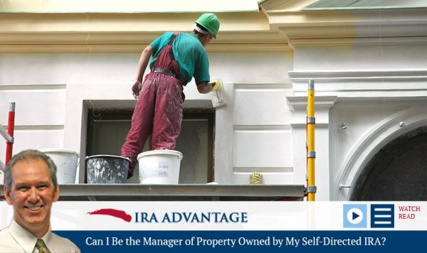 Can I Be the Manager of Property Owned by My Self-Directed IRA?
