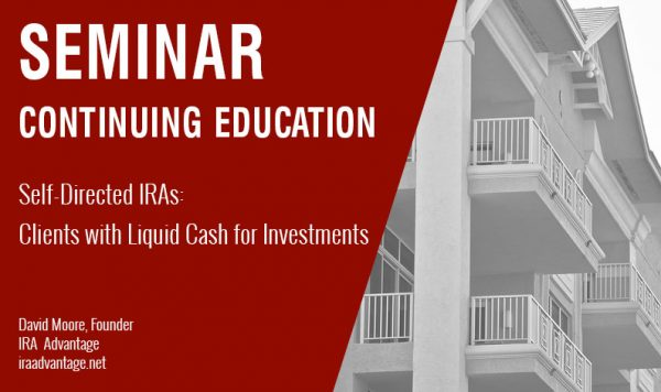 Self-Directed IRAs: Clients with Liquid Cash for Investments, Thursday May 30th, 2019