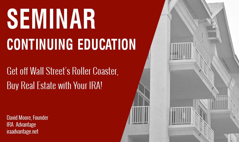 Get off Wall Street's Roller Coaster, Buy Real Estate with Your IRA!