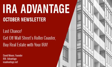 Last Chance! Get Off Wall Street's Roller Coaster, Buy Real Estate with Your IRA!