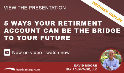 Video Released – 5 Ways Your Retirement Account Can Be the Bridge to Your Future!