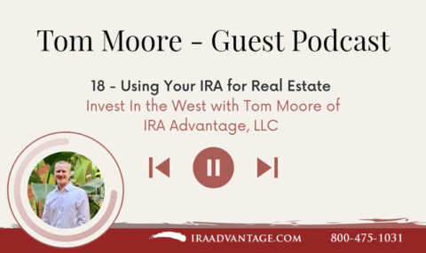Using Your IRA for Real Estate – Guest on Invest in the West Podcast