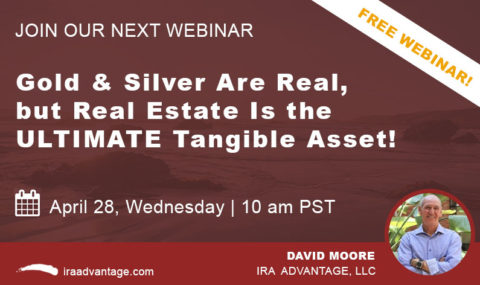 WEBINAR: Gold & Silver Are Real, but Real Estate Is the ULTIMATE Tangible Asset! – Wednesday April 28th, 2021