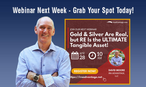 Grab Your Spot for Next Week's Webinar! Gold & Silver Are Real, but Real Estate Is the ULTIMATE Tangible Asset