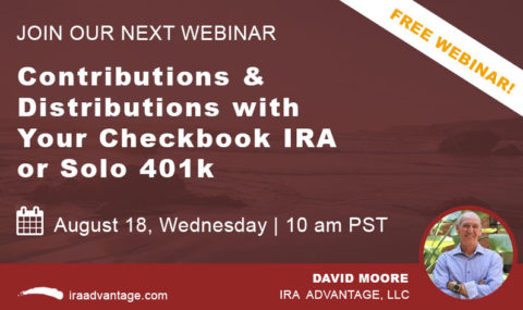 WEBINAR: Contributions & Distributions with Your Checkbook IRA or Solo 401k – Wednesday August 18, 2021