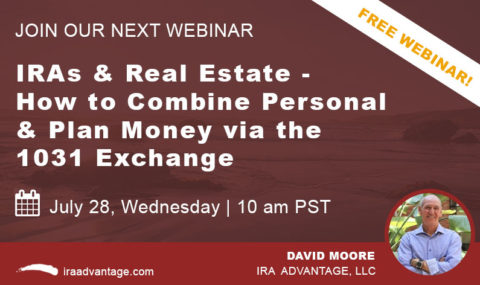 WEBINAR: IRAs & Real Estate – How to Combine Personal & Plan Money via the 1031 Exchange – Wednesday July 28, 2021